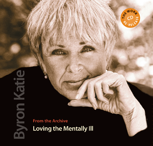 Loving the Mentally Ill With Byron Katie