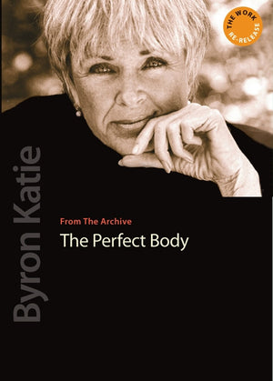 The Perfect Body - The Work of Byron Katie