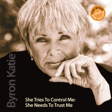 She Tries To Control Me: She Needs To Trust Me—The Work of Byron Katie