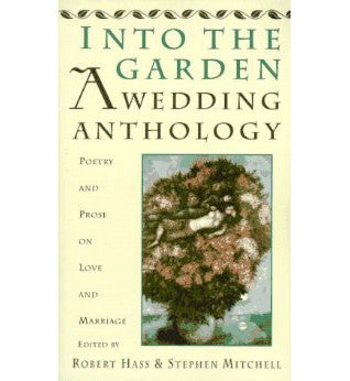 Into the Garden, A Wedding Anthology by Stephen Mitchell