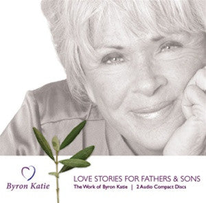 Love Stories for Fathers & Sons With Byron Katie