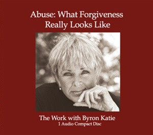 Abuse: What Forgiveness Really Looks Like with Byron Katie