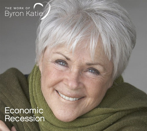 Economic Recession with Byron Katie