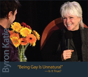 Being Gay Is Unnatural-Is It True? With Byron Katie