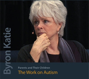 Byron Katie's The Work on Autism
