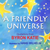 A Friendly Universe by Byron Katie