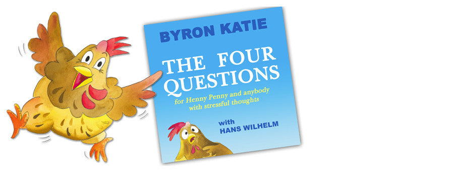 The Four Questions for Henny Penny and Anybody with Stressful Thoughts