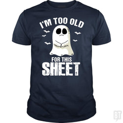 I'm Too Old For This Sheet Halloween Pun Funny Gho