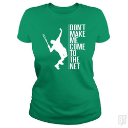 Don't Make Me Come To The Net Shirt Tennis Serve