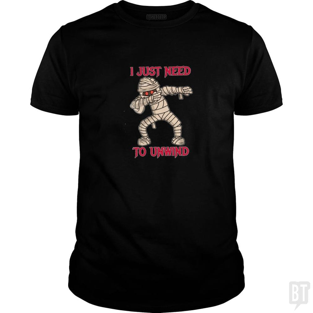 I just need to unwind t shirt