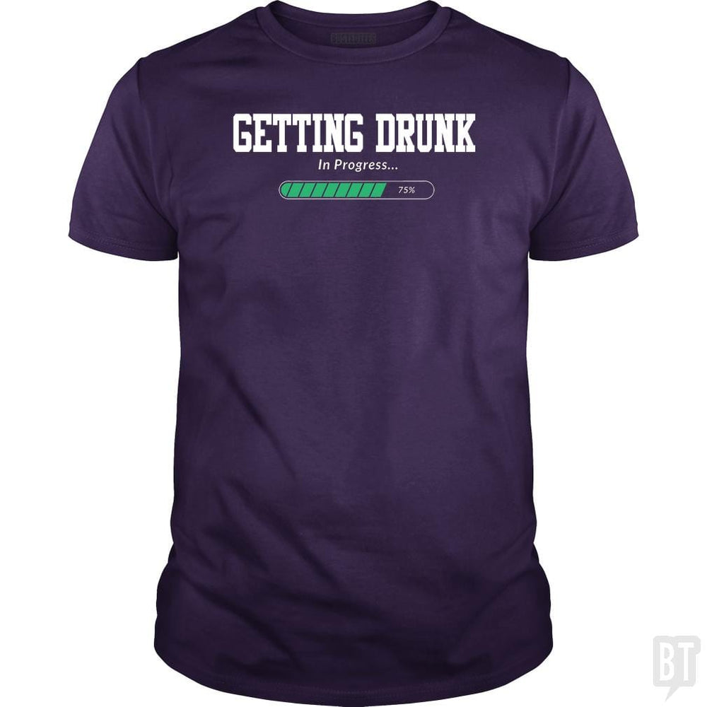 Getting Drunk In Progress shirt