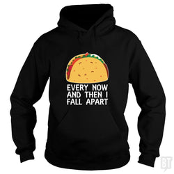 Every Now And Then I Fall Apart Taco Food Mexican