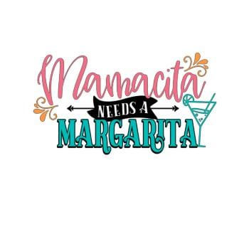 Mamacita needs Margarita