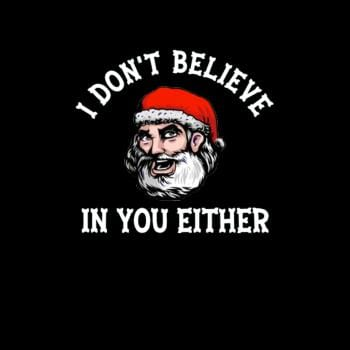 I Dont Believe In You Too Funny Christmas Santa