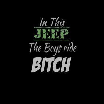 In this Jeep the Boys ride BITCH Jeep Girl