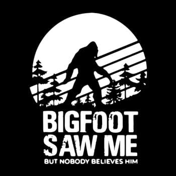Bigfoot Saw Me But Nobody Believes Him