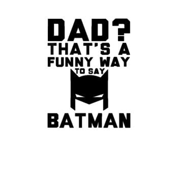 Funny Way to Say Batman Fathers Day Hero