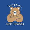 Bear Sorry But Not Sorry