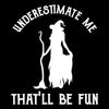 Womens Funny Witch Halloween - Underestimate Me Th