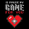 Funny Id Pause My Game For You Couple Shirt Gift