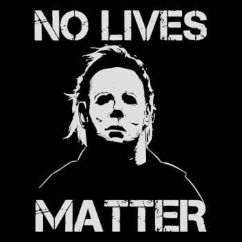 No Lives Matter Michael Myers Halloween Horror