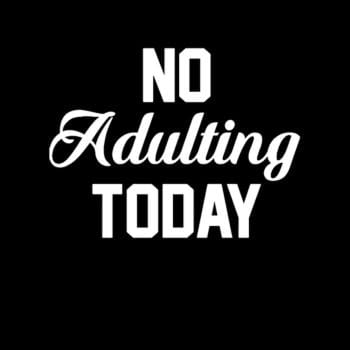 No Adulting Today Funny