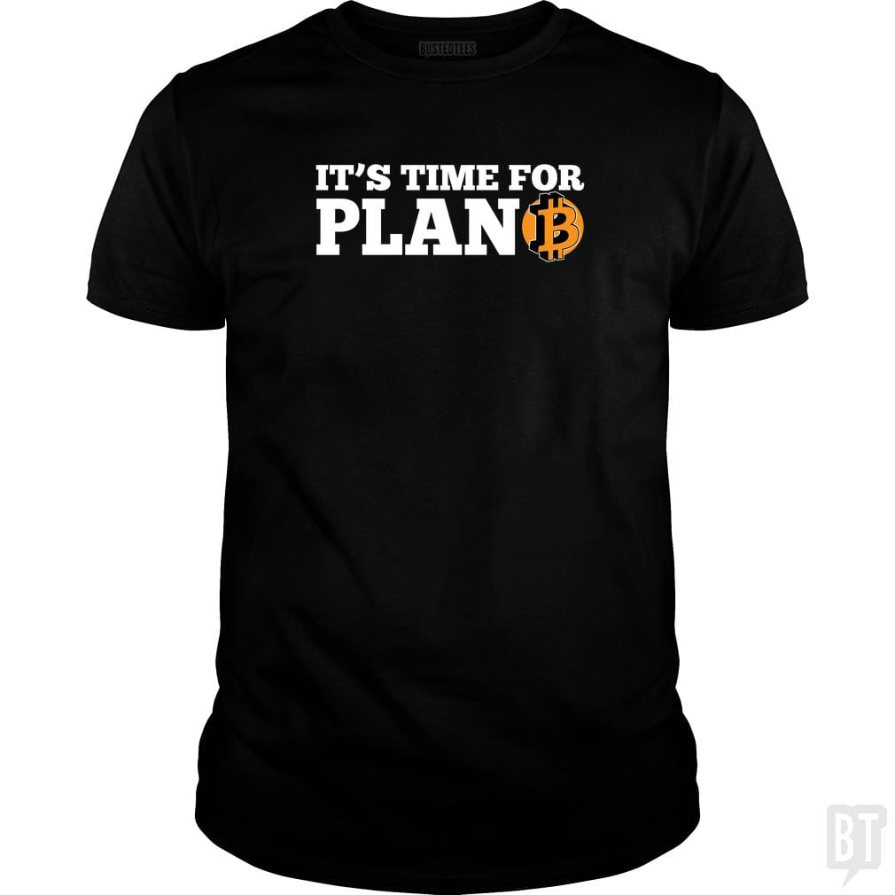 SunFrog-Busted BustedTees Classic Guys / Unisex Tee / Black / S It's Time for Plan B