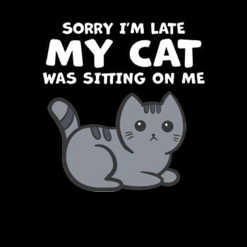 SunFrog-Busted BustedTees Sorry I'm Late My Cat Was Sitting On Me