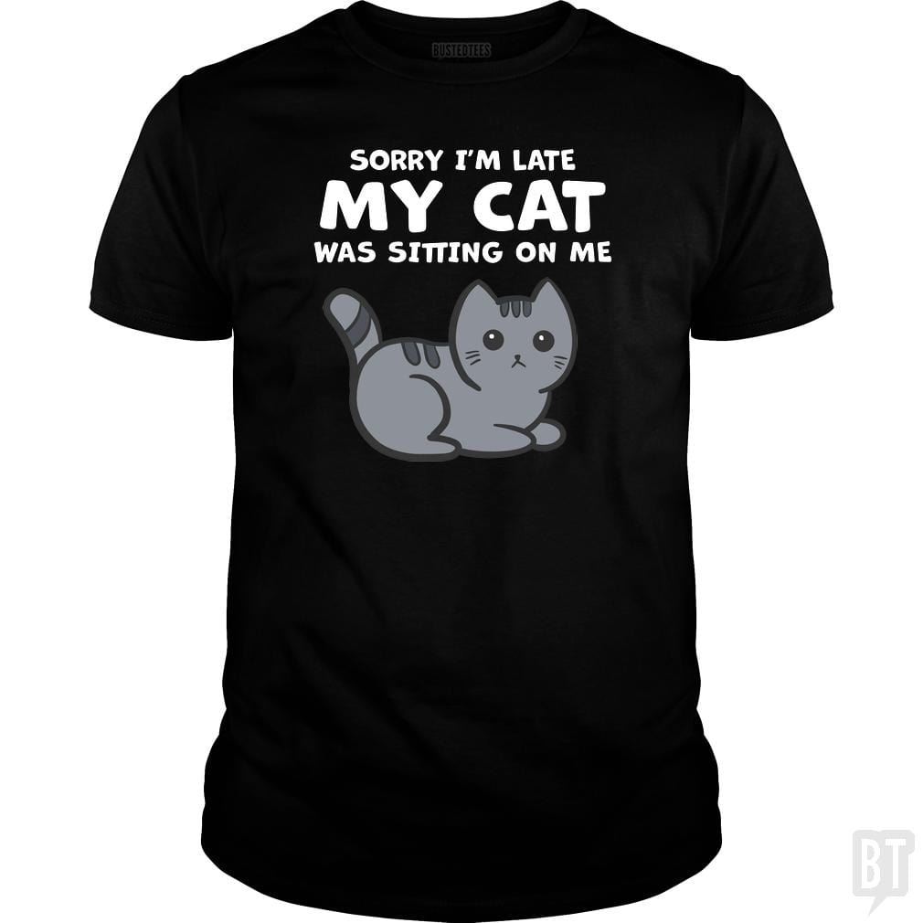 SunFrog-Busted BustedTees Classic Guys / Unisex Tee / Black / S Sorry I'm Late My Cat Was Sitting On Me