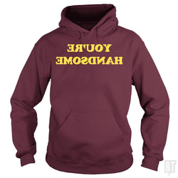 SunFrog-Busted BustedTees Hoodie / Maroon / S You're Handsome