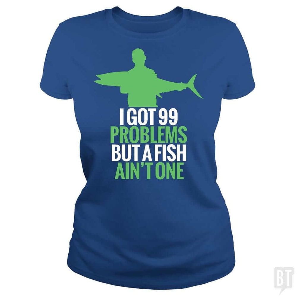 SunFrog-Busted Funky Hippo Classic Ladies Tee / Royal Blue / S 99 Problems Fish Ain't One