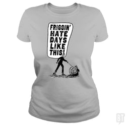 SunFrog-Busted MudgeWare Classic Ladies Tee / Sport Grey / S Hate Days Like This