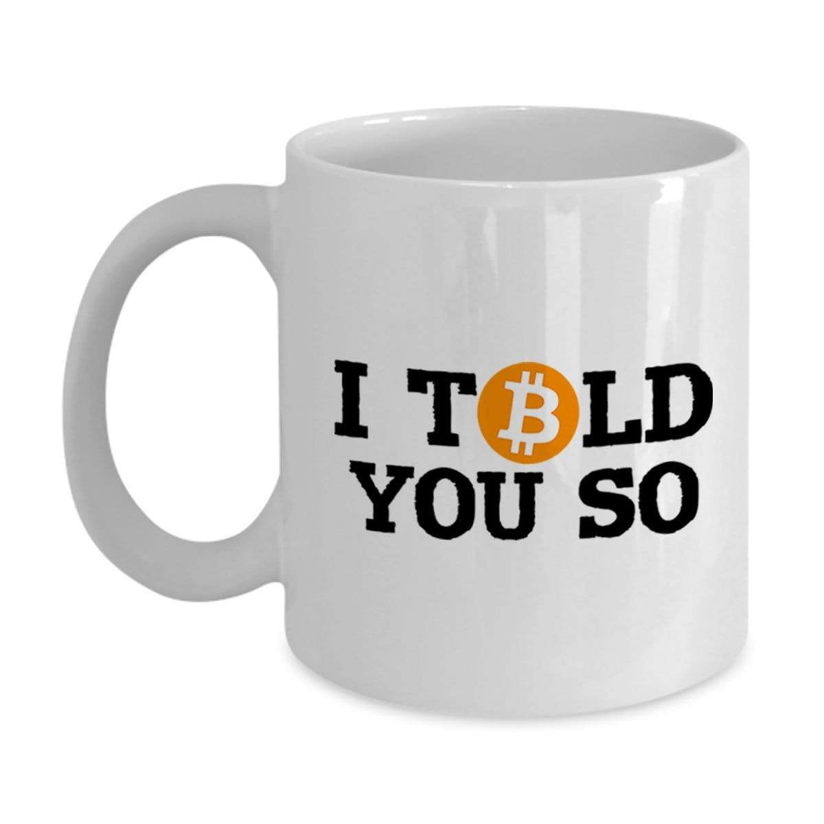 SunFrog-Busted MUG 11oz Mug / White I Told You So Bitcoin Mug