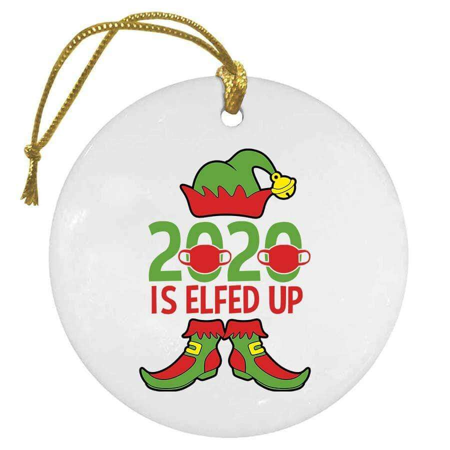 SunFrog-Busted Ornament 2020 Is Elfed Up Christmas Ornament