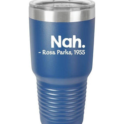 SunFrog-Busted Tumblers 30oz / Royal Blue Nah Rosa Tumbler