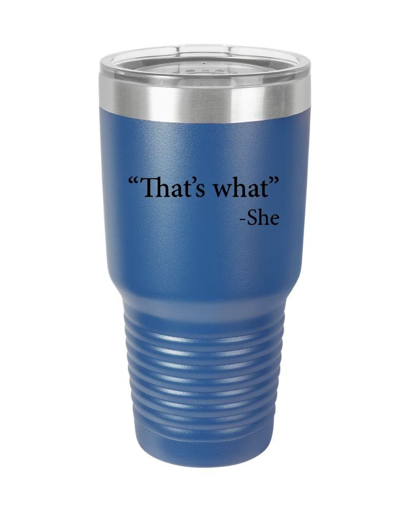 SunFrog-Busted Tumblers 30 oz / Royal Blue That's What She Said Tumbler