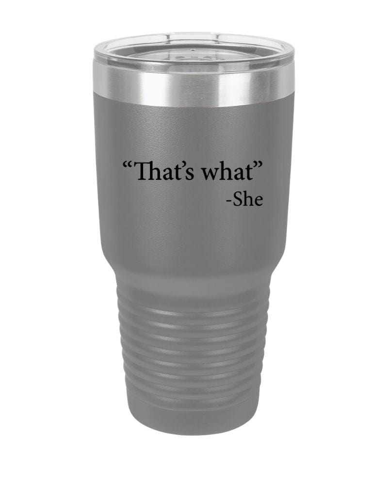 SunFrog-Busted Tumblers 30 oz / Grey That's What She Said Tumbler