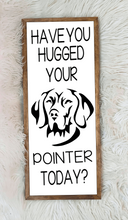 "Load image into Gallery viewer, ""Have you hugged?"" Custom Pet Sign"