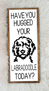 """Have you hugged?"" Custom Pet Sign"