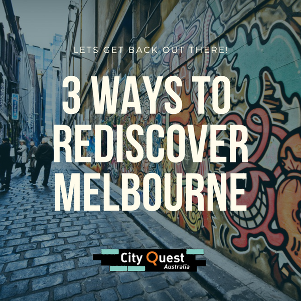 3 Ways to Rediscover Melbourne