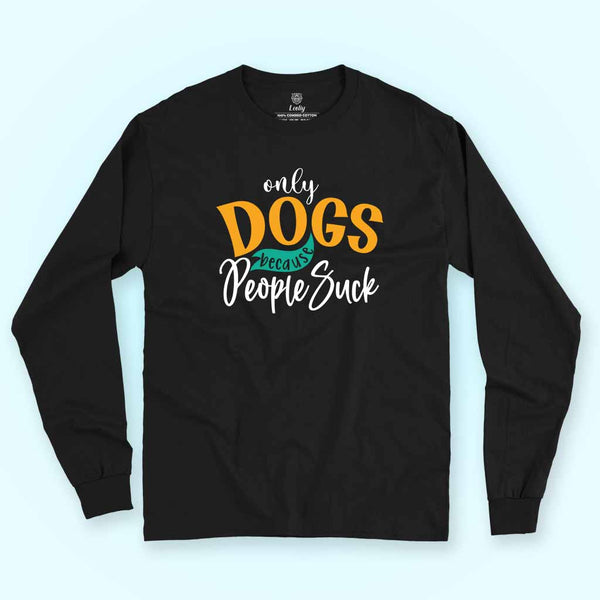 Full-sleeves-tees-Only-dog-because-people-suck