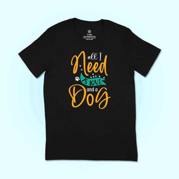 All I need is love and a dog - t-shirt for dog lover