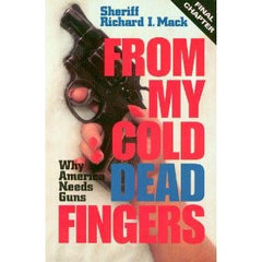 From My Cold Dead Fingers by Sheriff Richard I. Mack