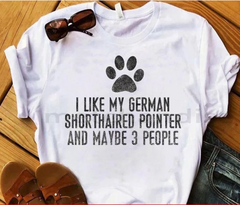 I Like My German Shorthaired Pointer Shirt