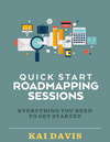 """Quick Start Roadmapping Sessions"" by Kai Davis"