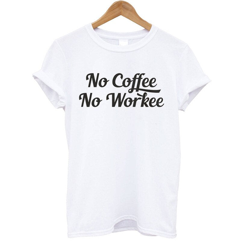 2019 Summer T-shirts Women Tops No Coffee No Workee Printing O-Neck Female T-shirt Plus Size Casual Short Cotton T Shirt Tees