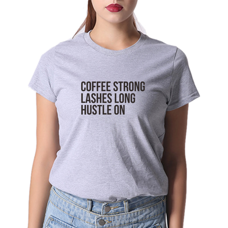 Coffee Strong Lashes Long Hustle On Print Women Tshirt Cotton Casual Funny O Neck Tumblr Female T Shirt For Lady Top Tee Hipster