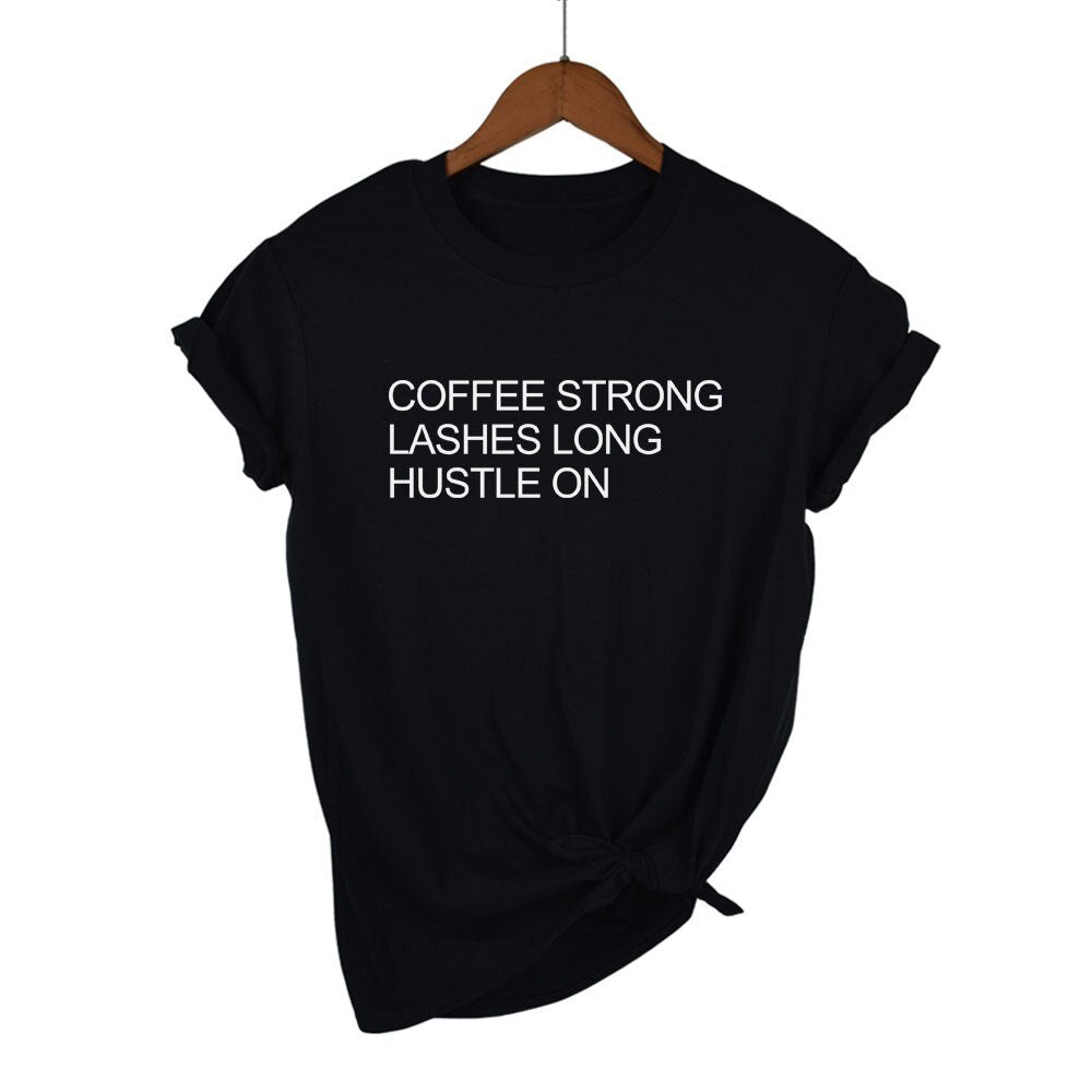 Coffee Strong Lashes Long Hustle on Print Women T Shirt Cotton Casual Funny