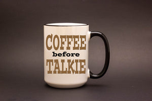 Coffee before Talkie 15oz MUG