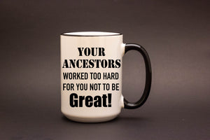 Your ancestors worked hard.